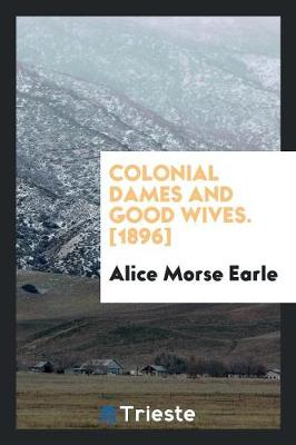 Colonial Dames and Good Wives. [1896] (Paperback)