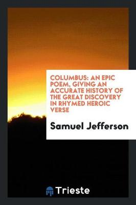 Columbus: An Epic Poem, Giving an Accurate History of the Great Discovery in Rhymed Heroic Verse (Paperback)