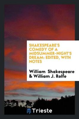 Shakespeare's Comedy of a Midsummer-Night's Dream: Edited, with Notes (Paperback)