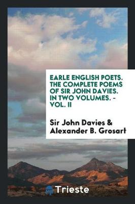 Earle English Poets. the Complete Poems of Sir John Davies. in Two Volumes. - Vol. II (Paperback)