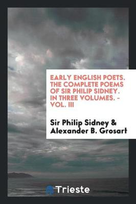 Early English Poets. the Complete Poems of Sir Philip Sidney. in Three Volumes. - Vol. III (Paperback)