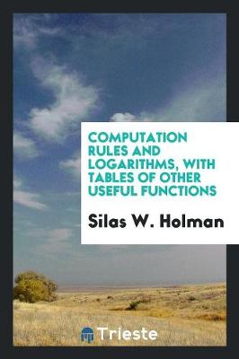 Computation Rules and Logarithms, with Tables of Other Useful Functions (Paperback)