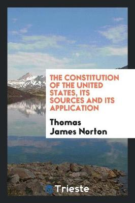 The Constitution of the United States, Its Sources and Its Application (Paperback)