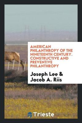 American Philanthropy of the Nineteenth Century. Constructive and Preventive Philanthropy (Paperback)