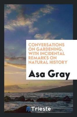 Conversations on Gardening, with Incidental Remarks on Natural History (Paperback)
