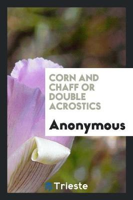 Corn and Chaff or Double Acrostics (Paperback)
