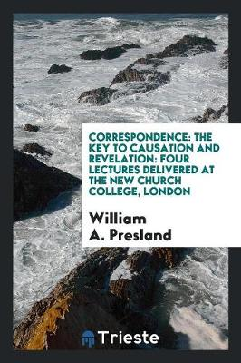 Correspondence: The Key to Causation and Revelation: Four Lectures Delivered at the New Church College, London (Paperback)