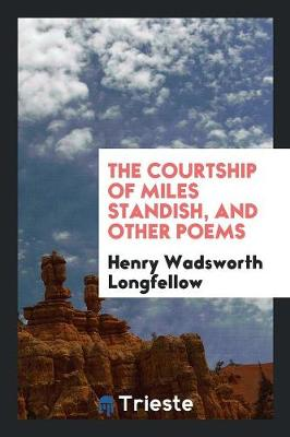 The Courtship of Miles Standish, and Other Poems (Paperback)