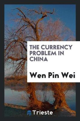 The Currency Problem in China (Paperback)
