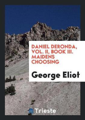 Daniel Deronda, Vol. II, Book III. Maidens Choosing (Paperback)
