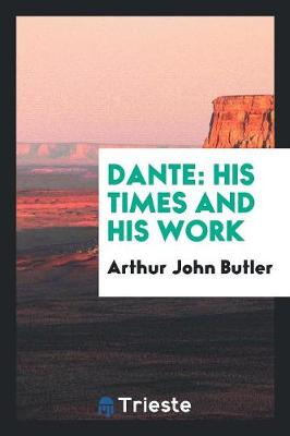 Dante, His Times and His Work (Paperback)