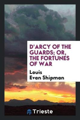 D'Arcy of the Guards; Or, the Fortunes of War (Paperback)