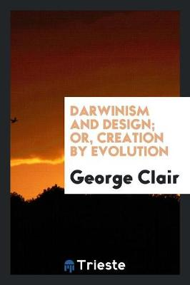 Darwinism and Design; Or, Creation by Evolution (Paperback)