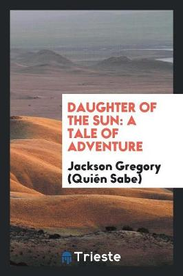 Daughter of the Sun: A Tale of Adventure (Paperback)