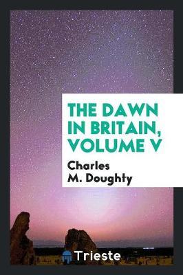 The Dawn in Britain, Volume V (Paperback)