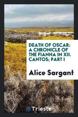 Death of Oscar: A Chronicle of the Fianna in XII. Cantos; Part I (Paperback)