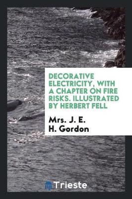 Decorative Electricity, with a Chapter on Fire Risks (Paperback)
