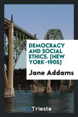 Democracy and Social Ethics. [new York-1905] (Paperback)