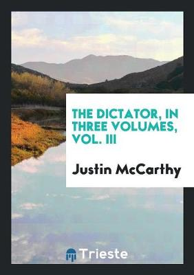 The Dictator, in Three Volumes, Vol. III (Paperback)