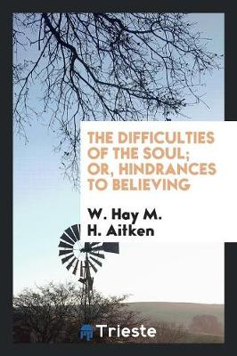 The Difficulties of the Soul; Or, Hindrances to Believing (Paperback)