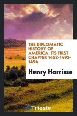 The Diplomatic History of America: Its First Chapter 1452-1493-1494 (Paperback)