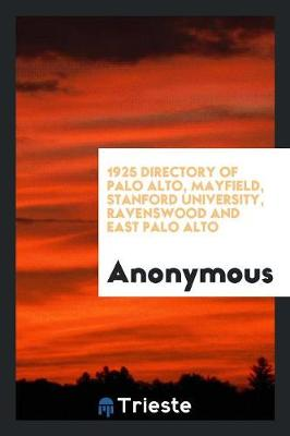 1925 Directory of Palo Alto, Mayfield, Stanford University, Ravenswood and East Palo Alto (Paperback)