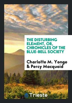The Disturbing Element, Or, Chronicles of the Blue-Bell Society (Paperback)