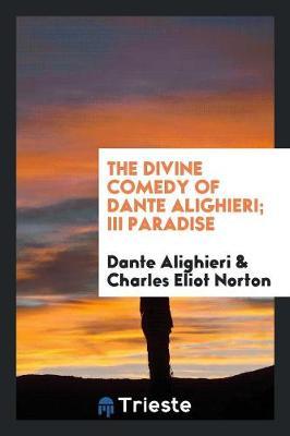 The Divine Comedy of Dante Alighieri; III Paradise (Paperback)