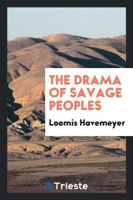 The Drama of Savage Peoples (Paperback)