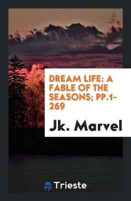 Dream Life: A Fable of the Seasons; Pp.1-269 (Paperback)