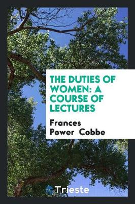 The Duties of Women: A Course of Lectures (Paperback)