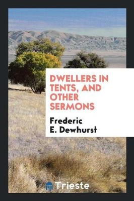 Dwellers in Tents, and Other Sermons (Paperback)