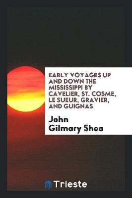 Early Voyages Up and Down the Mississippi by Cavelier, St. Cosme, Le Sueur, Gravier, and Guignas (Paperback)