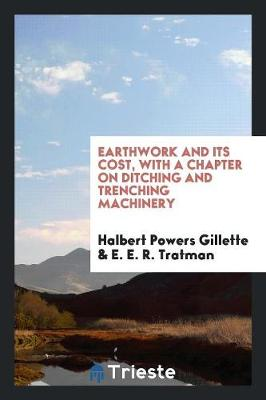 Earthwork and Its Cost, with a Chapter on Ditching and Trenching Machinery (Paperback)