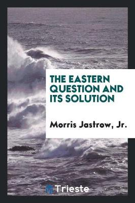 The Eastern Question and Its Solution (Paperback)