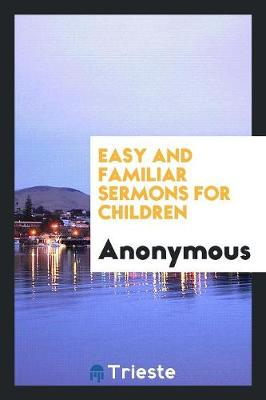 Easy and Familiar Sermons for Children (Paperback)