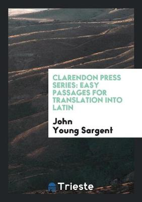 Clarendon Press Series. Easy Passages for Translation Into Latin (Paperback)