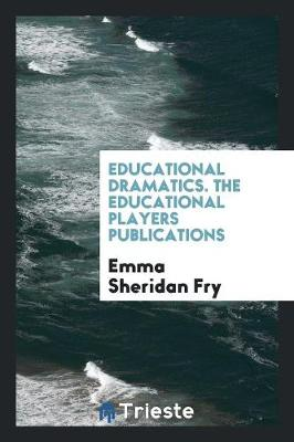 Educational Dramatics. the Educational Players Publications (Paperback)