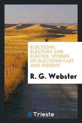 Elections, Electors and Elected. Stories of Elections Past and Present (Paperback)