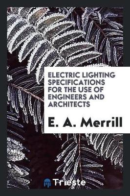 Electric Lighting Specifications for the Use of Engineers and Architects (Paperback)
