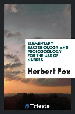 Elementary Bacteriology and Protozo logy for the Use of Nurses (Paperback)