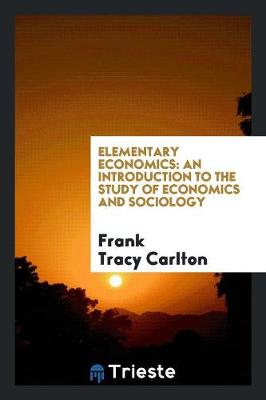 Elementary Economics: An Introduction to the Study of Economics and Sociology (Paperback)