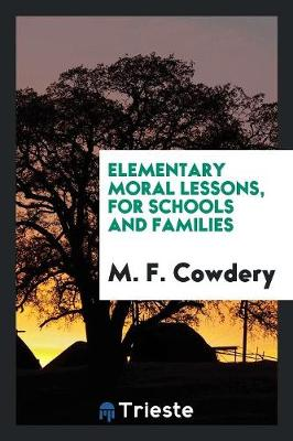 Elementary Moral Lessons: For Schools and Families (Paperback)