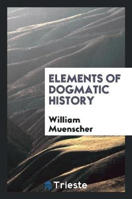 Elements of Dogmatic History (Paperback)