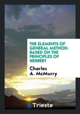 The Elements of General Method: Based on the Principles of Herbert (Paperback)