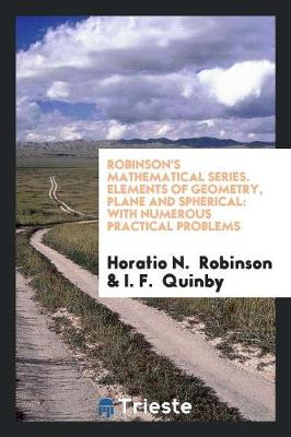 Robinson's Mathematical Series. Elements of Geometry, Plane and Spherical: With Numerous Practical Problems (Paperback)