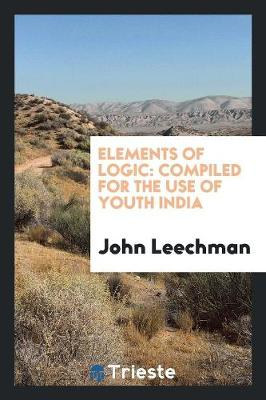 Elements of Logic: Compiled for the Use of Youth India (Paperback)