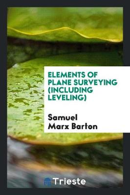 Elements of Plane Surveying (Including Leveling) (Paperback)