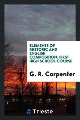 Elements of Rhetoric and English Composition: First High School Course (Paperback)