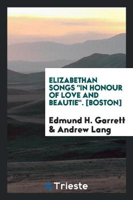 Elizabethan Songs in Honour of Love and Beautie. [boston] (Paperback)